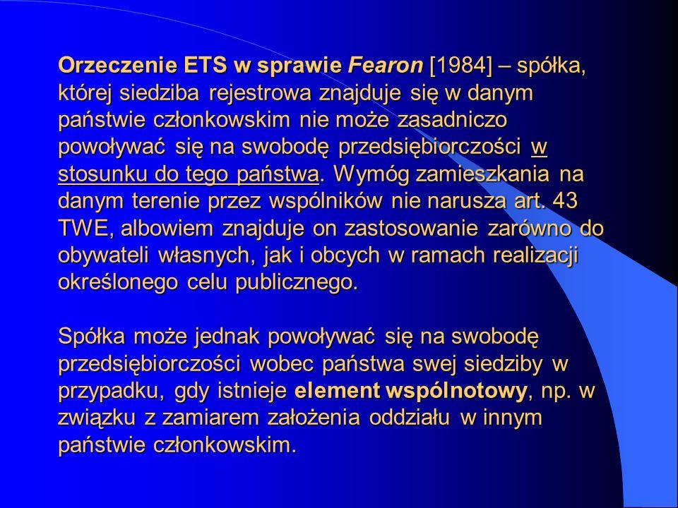 Orzeczenie ETS w sprawie Fearon [1984] – spółka, której siedziba rejestrowa znajduje się w danym państwie członkowskim nie może zasadniczo powoływać się na swobodę przedsiębiorczości w stosunku do tego państwa.